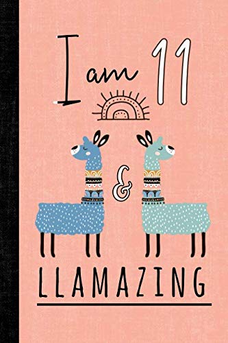 (I Am 11 And Llamazing: A Llama Journal For 11 Year Old)