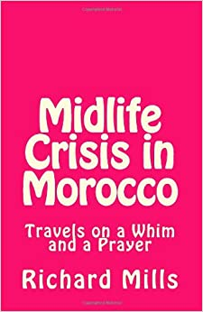 Midlife Crisis in Morocco: Travels on a Whim and a Prayer