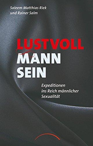 Lustvoll Mann sein: Expeditionen ins Reich männlicher Sexualität Taschenbuch – 23. März 2015 Saleem Matthias Riek Rainer Salm J. Kamphausen Mediengruppe 3899019202
