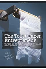The Toilet Paper Entrepreneur: The tell-it-like-it-is guide to cleaning up in business, even if you are at the end of your roll. by Mike Michalowicz (September 24, 2008) Hardcover Hardcover
