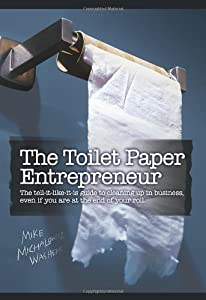 The Toilet Paper Entrepreneur: The tell-it-like-it-is guide to cleaning up in business, even if you are at the end of your roll. by Mike Michalowicz (September 24, 2008) Hardcover