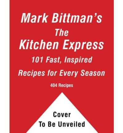 Download By Mark Bittman - Mark Bittman's Kitchen Express: 404 Inspired Seasonal Dishes You Can Make in 20 Minutes or Less (6.7.2009) PDF