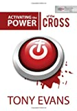 Activating the Power of the Cross, Tony Evans, 0802407226