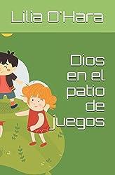 Dios en el patio de juegos (Spanish Edition)