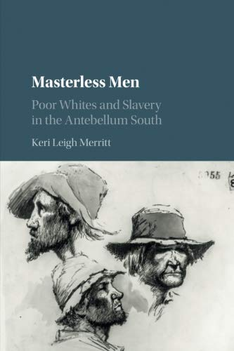 Masterless Men: Poor Whites and Slavery in the Antebellum South (Cambridge Studies on the American South) (Were There Black Slave Owners In The South)
