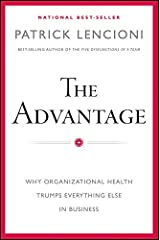 The Advantage: Why Organizational Health Trumps Everything Else In Business (J-B Lencioni Series) Kindle Edition