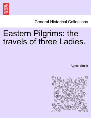 Download Eastern Pilgrims: the travels of three Ladies. PDF