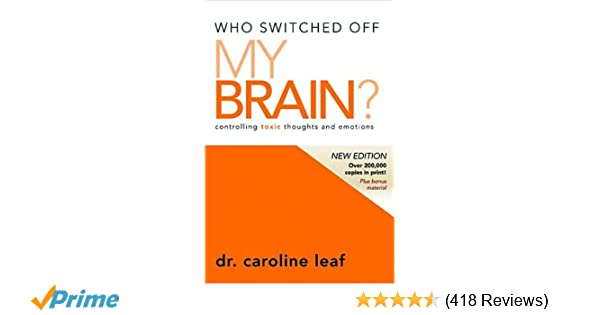 Who switched off my brain controlling toxic thoughts and emotions who switched off my brain controlling toxic thoughts and emotions caroline leaf 8601200457414 amazon books fandeluxe Choice Image