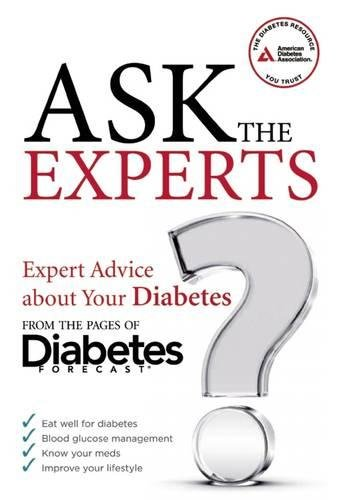 Ask the Experts: Expert Answers About Your Diabetes from the Pages of Diabetes Forecast