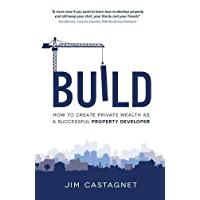 Build: How To Create Private Wealth As A Successful Property Developer