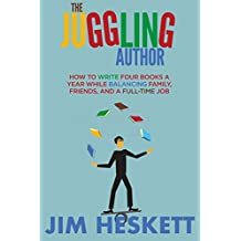 The Juggling Author: How To Write Four Books a Year While Balancing Family, Friends, and a Full-Time Job