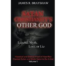 Satan Christianity's Other God?: Legend, Myth, Lore, or Lie