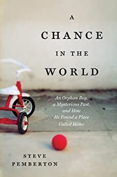 A CHANCE IN THE WORLD: An Orphan Boy, a Mysterious Past, and How He Found a Place Called Home by [Pemberton, Steve]