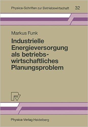 Industrielle Energieversorgung als betriebswirtschaftliches Planungsproblem (Physica-Schriften zur Betriebswirtschaft)