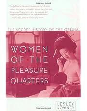 Women of the Pleasure Quarters: The Secret History of the Geisha