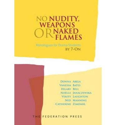 [(No Nudity, Weapons or Naked Flames: Monologues for Drama Students by 7-On )] [Author: Donna Abela] [Apr-2012]