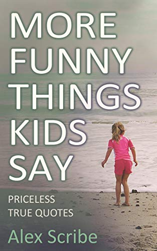 More Funny Things Kids Say: Priceless True Quotes