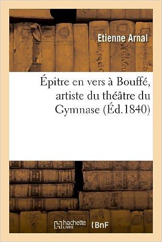En ligne Épitre en vers à Bouffé, artiste du théâtre du Gymnase pdf