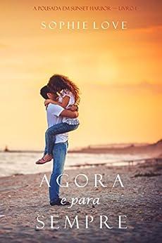 Agora e Para Sempre (A Pousada em Sunset Harbor—Livro 1) por [Love, Sophie]