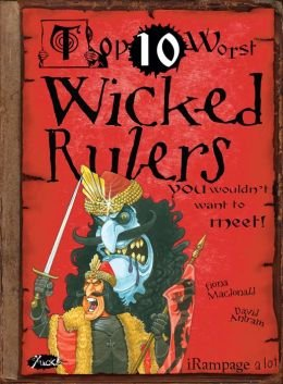 Top Ten Worst Wicked Rulers You Wouldn't Want to Meet ()