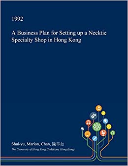 Buy A Business Plan For Setting Up A Necktie Specialty Shop In Hong  A Business Plan For Setting Up A Necktie Specialty Shop In Hong Kong  Paperback  Import  Jan