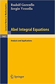 Abel Integral Equations: Analysis and Applications (Lecture Notes in Mathematics)