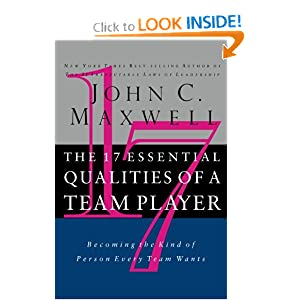 The 17 Essential Qualities Of A Team Player: Becoming The Kind Of Person Every Team Wants John C. Maxwell