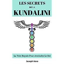 Les Secrets De La Kundalini: La Voie Royale Pour Atteindre Le Soi (French Edition)