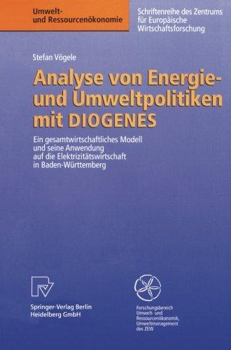 Analyse von Energie- und Umweltpolitiken mit DIOGENES: Ein gesamtwirtschaftliches Modell und seine Anwendung auf die Elektrizitätswirtschaft in ... und Ressourcenökonomie) (German Edition)