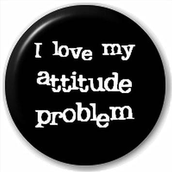 Small 25mm Lapel Pin Button Badge Novelty I Love My Attitude Problem