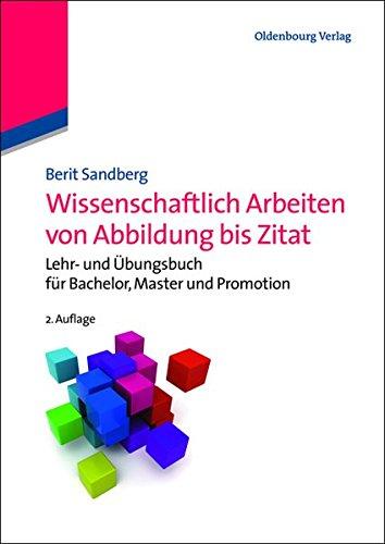 Wissenschaftlich Arbeiten von Abbildung bis Zitat: Lehr- und Übungsbuch für Bachelor, Master und Promotion