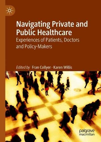 Navigating Private and Public Healthcare: Experiences of Patients, Doctors and Policy-Makers (Health Care System And Health Policy In Australia)