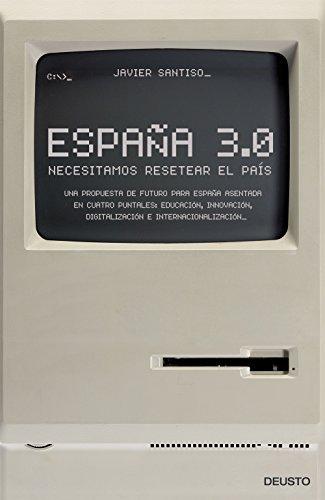 Descargar Libro España 3.0. Necesitamos Resetear El País Javier Santiso Guimaras