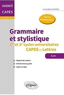 Grammaire et stylistique - premier et 2e cycles universitaires - capes de lettres