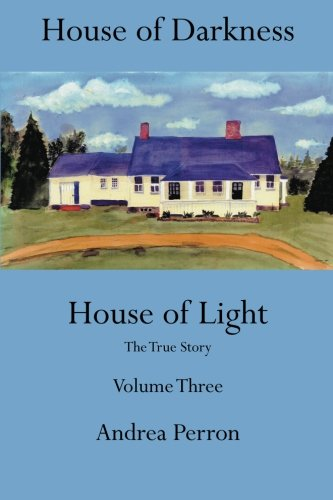 House of Darkness House of Light: The True Story Volume Three (Volume 3)