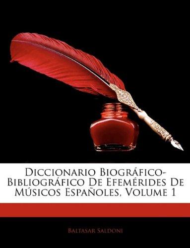 Diccionario Biogrfico-Bibliogrfico de Efemrides de Msicos Espaoles, Volume 1 (Spanish Edition)