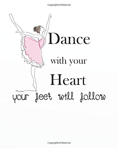 Dance with your heart your feet will follow: 8' x 10'' Dancing Blank Ruled Lined Notebook Notepad Journal To-Do-List Book Planner Lined Composition Lined Composition Book Series (Volume 8)