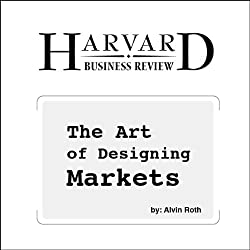 The Art of Designing Markets (Harvard Business Review)