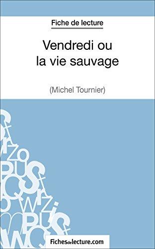 Vendredi Ou La Vie Sauvage De Michel Tournier Fiche De Lecture: Analyse Complète De L'oeuvre French Edition