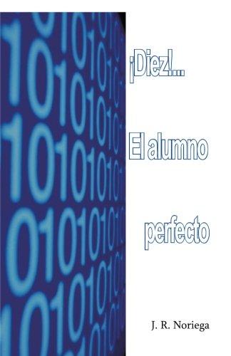 ¡Diez! . . . El Alumno Perfecto  [Noriega, J. R.] (Tapa Blanda)