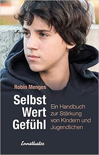 Selbst.Wert.Gefühl: Ein Handbuch zur Stärkung von Kindern und Jugendlichen