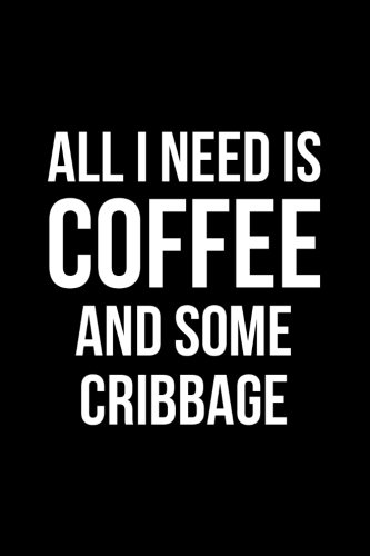 Read Online All I Need is Coffee and Some Cribbage: Blank Lined Journal pdf
