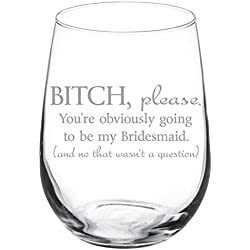 Wine Glass Goblet Funny You're Obviously Going To Be My Bridesmaid Will You Be My Proposal (17 oz Stemless)