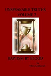 Unspeakable Truths, Volume 2: Baptism By Blood