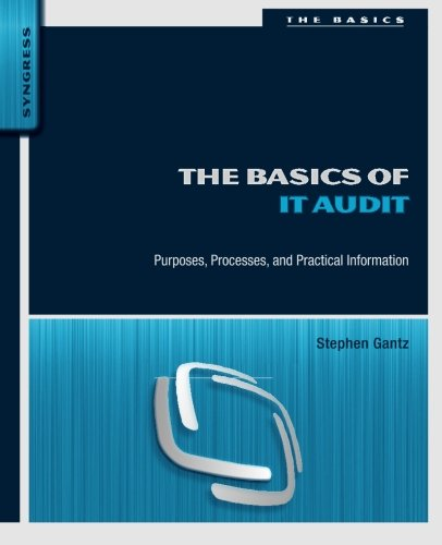 The Basics of IT Audit: Purposes, Processes, and Practical Information (Basics (Syngress))