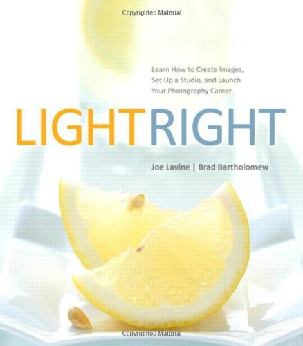 Light Right: Learn How to Create Images, Set Up a Studio, and Launch Your Photography Career
