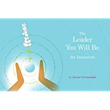 The Leader You Will Be: An Invitation