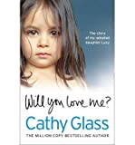 will you love me? the story of my adopted daughter lucy author cathy glass apr 2014