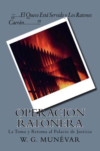Operacion Ratonera: La Toma y Retoma al Palacio de Justicia (Spanish Edition) [W. G. Munevar] (Tapa Blanda)