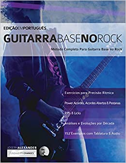 Guitarra Base No Rock Método Completo Para Guitarra Base No Rock Guitarra Rock Portuguese Edition Alexander Joseph Chaves Marcos Gutemberg 9781911267201 Books